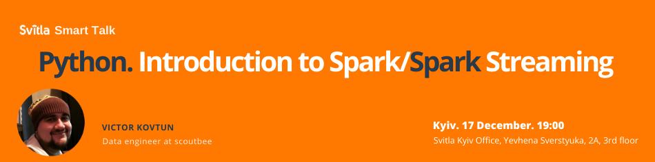 Svitla Smart Talk: Python. Introduction to Spark/Spark Streaming